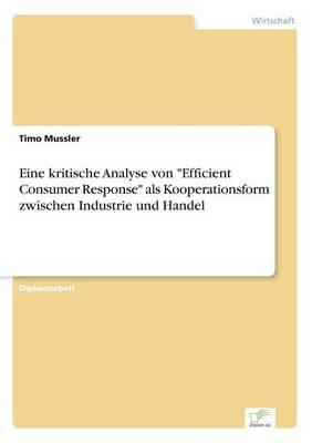 Eine kritische Analyse von Efficient Consumer Response als Kooperationsform zwischen Industrie und Handel (Paperback)