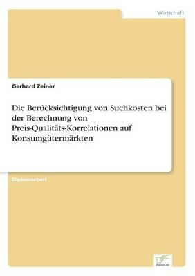 Die Berucksichtigung Von Suchkosten Bei Der Berechnung Von Preis-Qualitats-Korrelationen Auf Konsumgutermarkten (Paperback)