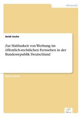 Zur Haltbarkeit Von Werbung Im Offentlich-Rechtlichen Fernsehen in Der Bundesrepublik Deutschland (Paperback)