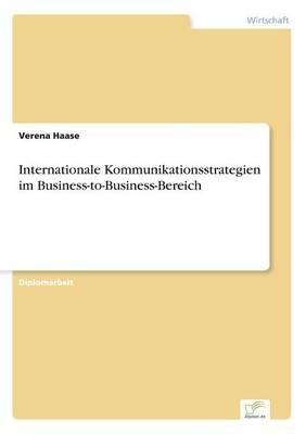 Internationale Kommunikationsstrategien Im Business-To-Business-Bereich (Paperback)