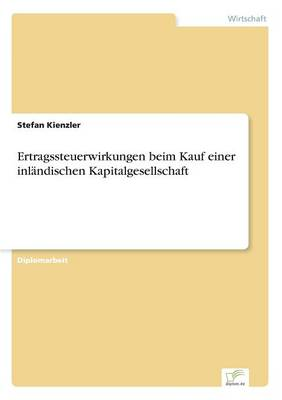 Ertragssteuerwirkungen Beim Kauf Einer Inlandischen Kapitalgesellschaft (Paperback)