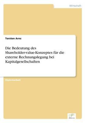 Die Bedeutung Des Shareholder-Value-Konzeptes Fur Die Externe Rechnungslegung Bei Kapitalgesellschaften (Paperback)