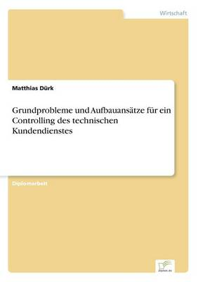 Grundprobleme Und Aufbauansatze Fur Ein Controlling Des Technischen Kundendienstes (Paperback)