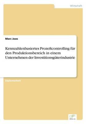 Kennzahlenbasiertes Prozecontrolling Fur Den Produktionsbereich in Einem Unternehmen Der Investitionsguterindustrie (Paperback)