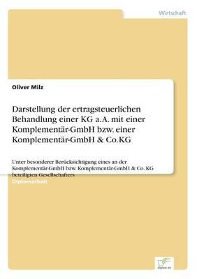 Darstellung Der Ertragsteuerlichen Behandlung Einer Kg A. A. Mit Einer Komplementar-Gmbh Bzw. Einer Komplementar-Gmbh & Co.Kg (Paperback)
