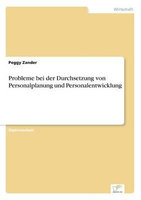 Probleme Bei Der Durchsetzung Von Personalplanung Und Personalentwicklung (Paperback)
