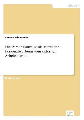 Die Personalanzeige ALS Mittel Der Personalwerbung Vom Externen Arbeitsmarkt (Paperback)