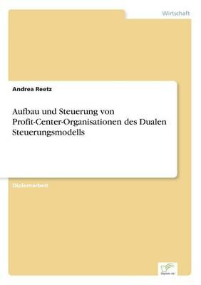 Aufbau Und Steuerung Von Profit-Center-Organisationen Des Dualen Steuerungsmodells (Paperback)