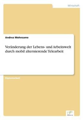 Veranderung Der Lebens- Und Arbeitswelt Durch Mobil Alternierende Telearbeit (Paperback)