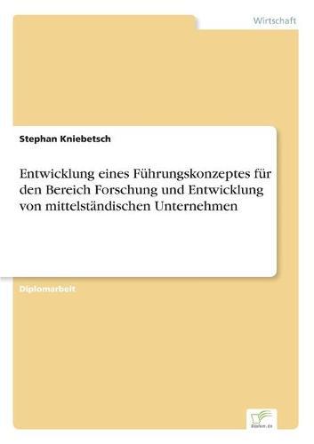 Entwicklung Eines Fuhrungskonzeptes Fur Den Bereich Forschung Und Entwicklung Von Mittelstandischen Unternehmen (Paperback)
