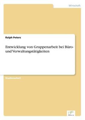 Entwicklung Von Gruppenarbeit Bei Buro- Und Verwaltungstatigkeiten (Paperback)