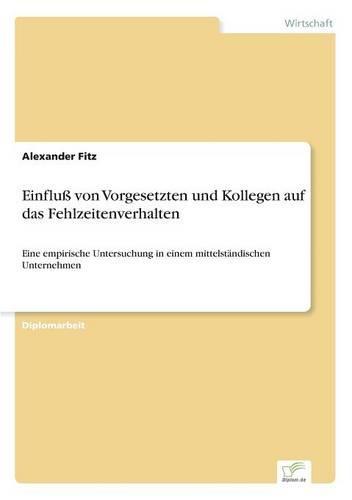 Einfluss Von Vorgesetzten Und Kollegen Auf Das Fehlzeitenverhalten (Paperback)