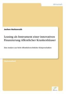 Leasing ALS Instrument Einer Innovativen Finanzierung Offentlicher Krankenhauser (Paperback)