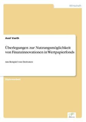 Uberlegungen Zur Nutzungsmoglichkeit Von Finanzinnovationen in Wertpapierfonds (Paperback)