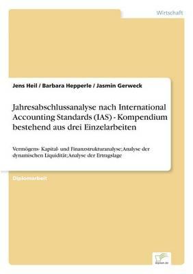 Jahresabschlussanalyse Nach International Accounting Standards (IAS) - Kompendium Bestehend Aus Drei Einzelarbeiten (Paperback)
