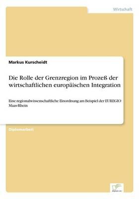 Die Rolle Der Grenzregion Im Proze Der Wirtschaftlichen Europ ischen Integration (Paperback)