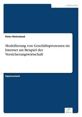 Modellierung Von Geschaftsprozessen Im Internet Am Beispiel Der Versicherungswirtschaft (Paperback)