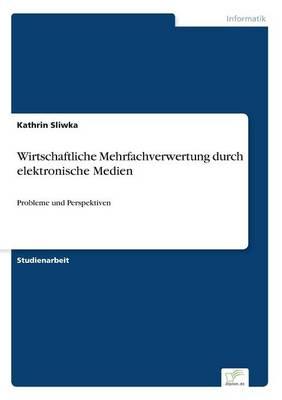 Wirtschaftliche Mehrfachverwertung Durch Elektronische Medien (Paperback)