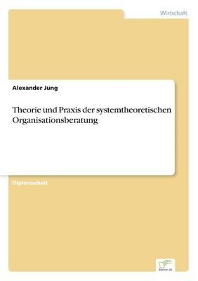 Theorie Und Praxis Der Systemtheoretischen Organisationsberatung (Paperback)