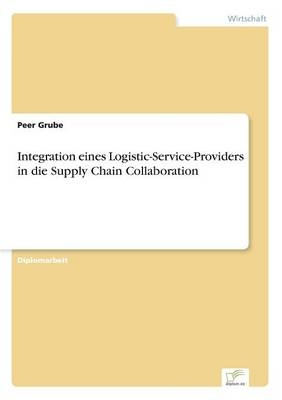 Integration Eines Logistic-Service-Providers in Die Supply Chain Collaboration (Paperback)
