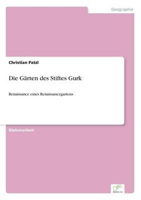 Die Garten des Stiftes Gurk: Renaissance eines Renaissancegartens (Paperback)