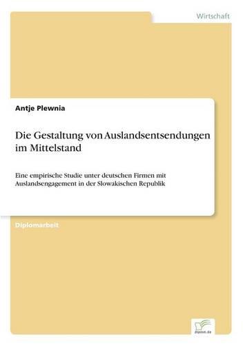 Die Gestaltung Von Auslandsentsendungen Im Mittelstand (Paperback)