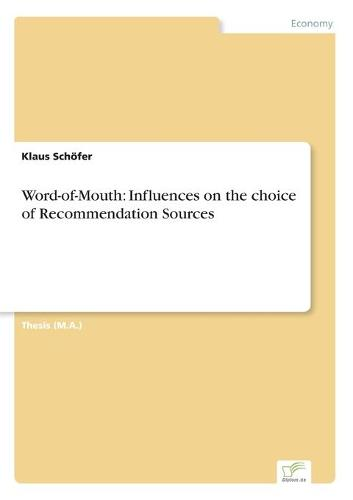 Word-Of-Mouth: Influences on the Choice of Recommendation Sources (Paperback)