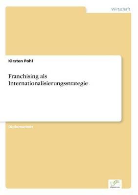 Franchising ALS Internationalisierungsstrategie (Paperback)