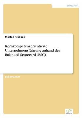 Kernkompetenzorientierte Unternehmensfuhrung Anhand Der Balanced Scorecard (BSC) (Paperback)