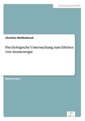 Psychologische Untersuchung Zum Erleben Von Atomenergie (Paperback)