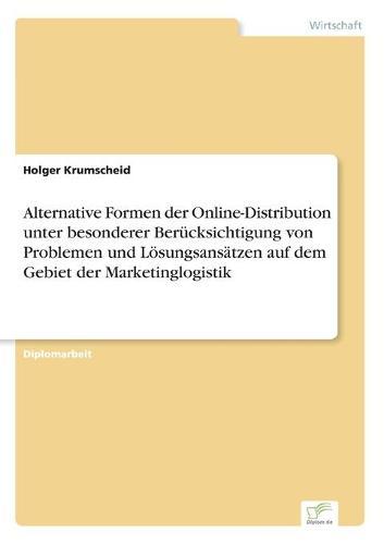 Alternative Formen Der Online-Distribution Unter Besonderer Berucksichtigung Von Problemen Und Losungsansatzen Auf Dem Gebiet Der Marketinglogistik (Paperback)