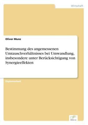 Bestimmung Des Angemessenen Umtauschverhaltnisses Bei Umwandlung, Insbesondere Unter Berucksichtigung Von Synergieeffekten (Paperback)
