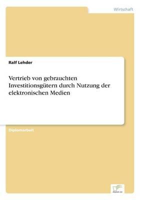 Vertrieb Von Gebrauchten Investitionsgutern Durch Nutzung Der Elektronischen Medien (Paperback)