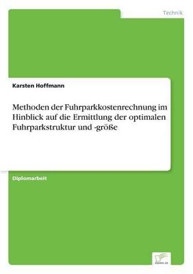 Methoden Der Fuhrparkkostenrechnung Im Hinblick Auf Die Ermittlung Der Optimalen Fuhrparkstruktur Und -Groe (Paperback)