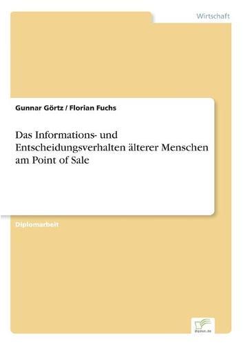 Das Informations- Und Entscheidungsverhalten Alterer Menschen Am Point of Sale (Paperback)