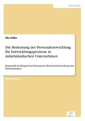Die Bedeutung Der Personalentwicklung Fur Entwicklungsprozesse in Mittelstandischen Unternehmen (Paperback)