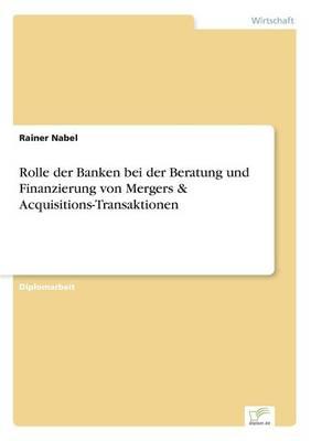 Rolle Der Banken Bei Der Beratung Und Finanzierung Von Mergers & Acquisitions-Transaktionen (Paperback)