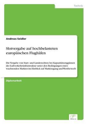 Slotvergabe Auf Hochbelasteten Europaischen Flughafen (Paperback)