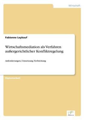 Wirtschaftsmediation ALS Verfahren Aussergerichtlicher Konfliktregelung (Paperback)