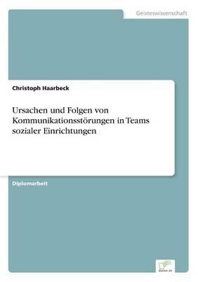 Ursachen und Folgen von Kommunikationsstoerungen in Teams sozialer Einrichtungen (Paperback)