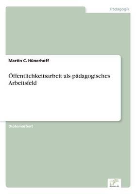 Offentlichkeitsarbeit ALS Padagogisches Arbeitsfeld (Paperback)