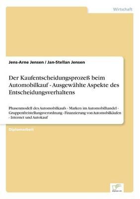 Der Kaufentscheidungsproze Beim Automobilkauf - Ausgewahlte Aspekte Des Entscheidungsverhaltens (Paperback)