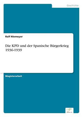 Die Kpd Und Der Spanische Burgerkrieg 1936-1939 (Paperback)