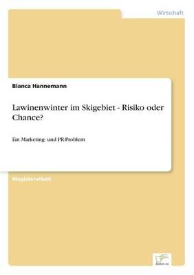 Lawinenwinter im Skigebiet - Risiko oder Chance?: Ein Marketing- und PR-Problem (Paperback)