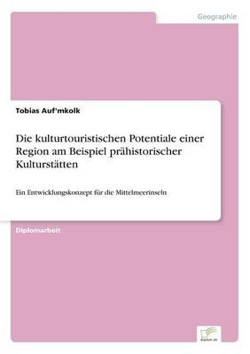 Die Kulturtouristischen Potentiale Einer Region Am Beispiel Prahistorischer Kulturstatten (Paperback)
