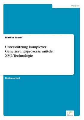 Unterstutzung Komplexer Generierungsprozesse Mittels XML-Technologie (Paperback)