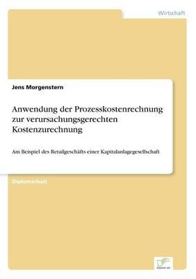 Anwendung Der Prozesskostenrechnung Zur Verursachungsgerechten Kostenzurechnung (Paperback)