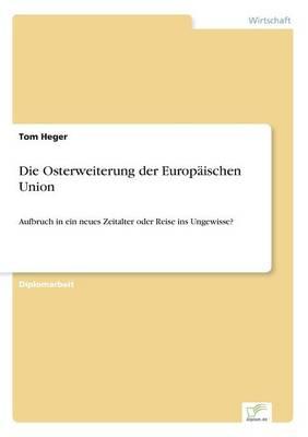 Die Osterweiterung der Europaischen Union: Aufbruch in ein neues Zeitalter oder Reise ins Ungewisse? (Paperback)