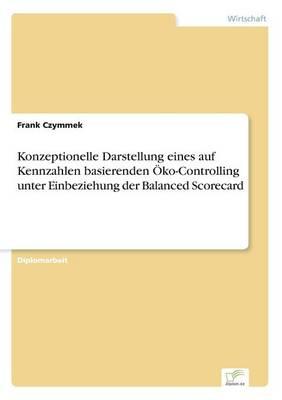 Konzeptionelle Darstellung eines auf Kennzahlen basierenden OEko-Controlling unter Einbeziehung der Balanced Scorecard (Paperback)