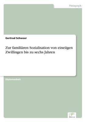 Zur Familiaren Sozialisation Von Eineiigen Zwillingen Bis Zu Sechs Jahren (Paperback)